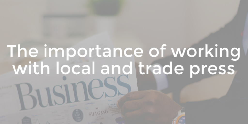 The importance of working with local and trade press