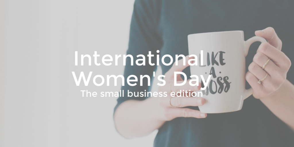 International Women's Day: The small business edition